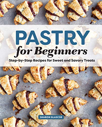 Pastry for Beginners Cookbook: Step-by-Step Recipes for Sweet and Savory Treats