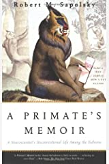 A Primate's Memoir: A Neuroscientist's Unconventional Life Among the Baboons Paperback