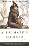 img - for A Primate's Memoir: A Neuroscientist's Unconventional Life Among the Baboons book / textbook / text book
