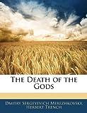 The Death of the Gods, Dmitry Sergeyevich Merezhkovsky and Herbert Trench, 1145528058