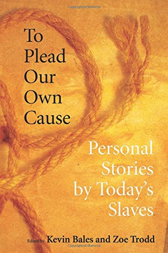 To Plead Our Own Cause: Personal Stories by Today's Slaves (Tapa Blanda)