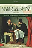 The Epistemology of Disagreement: New Essays