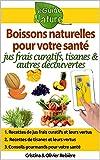 Beaute Et Sante Best Deals - Boissons naturelles pour votre santé: Petit guide digital avec quelques boissons naturelles et leurs propriétés naturelles et curatives (eGuide Nature t. 0) (French Edition)