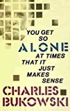 Charles Bukowski examines cats and his childhood in You Get So Alone at Times, a book of poetry that reveals his tender side. He delves into his youth to analyze its repercussions.