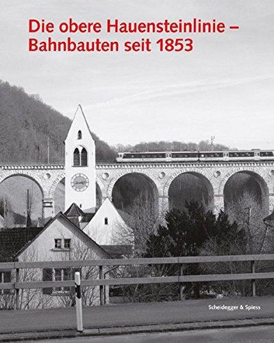 Die obere Hauensteinlinie: Bahnbauten seit 1853 (Architektur- und Technikgeschichte der Eisenbahnen in der Schweiz)