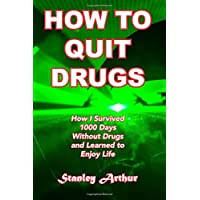 How To Quit Drugs: How I Survived 1000 Days Without Drugs and Learned to Enjoy Life: Volume 1 (Festival Addict)