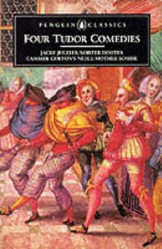 Four Tudor Comedies: Jacke Jugeler; Roister Doister; Gammer Gurtons Nedle; Mother Bombie: