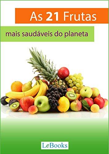 As 21 frutas mais saudáveis do planeta: E o que elas podem fazer por sua saúde (Alimentação Saudável)