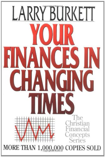 Your Finances In Changing Times (Christian Financial Concepts Series)