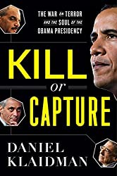 Kill or Capture: The War on Terror and the Soul of the Obama Presidency by Daniel Klaidman (2012-06-05)