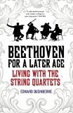 Beethoven for a Later Age: Living with the String Quartets