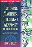 Exploring Machines, Buildings and Weaponry of Biblical Times, Max Schwartz and Corrie Ten Boom, 0529117940