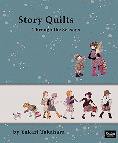 Story Quilts: Through the Seasons by Stitch Publications