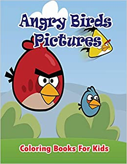 Angry Birds Pictures Coloring Books For Kids Coloring Pages For Kids Kids Coloring Books Publication Gala 9781508815853 Amazon Com Books