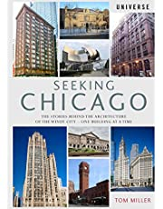 Seeking Chicago: The Stories Behind the Architecture of the Windy City-One Building at a Time