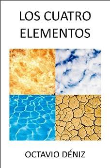 Los Cuatro Elementos (Spanish Edition) by [Deniz, Octavio]