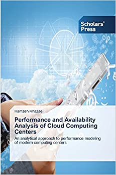 Book Performance and Availability Analysis of Cloud Computing Centers: An analytical approach to performance modeling of modern computing centers