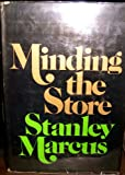 Front cover for the book Minding the Store: A Memoir by Stanley Marcus