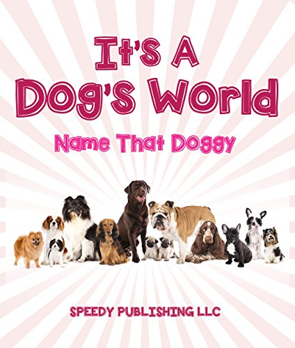 Its A Dogs World (Name That Doggy): Dog Book for Kids by [Publishing, Speedy]