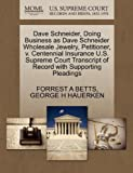 Dave Schneider, Doing Business As Dave Schneider Wholesale Jewelry, Petitioner, V. Centennial Insurance U. S. Supreme Court Transcript of Record with S, Forrest A. Betts and George H. HAUERKEN, 1270435086