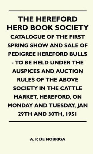 Download The Hereford Herd Book Society - Catalogue Of The First Spring Show And Sale Of Pedigree Hereford Bulls - To Be Held Under The Auspices And Auction ... Monday And Tuesday, Jan 29th And 30th, 1951 ebook