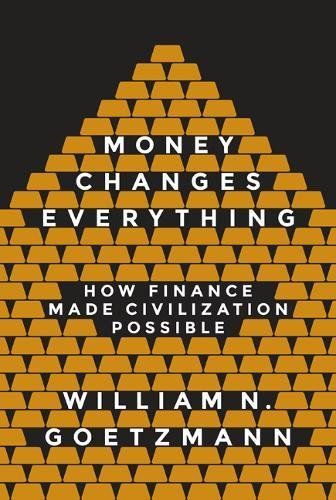 Money Changes Everything: How Finance Made Civilization Possible