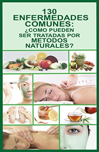 ENFERMEDADES COMUNES: 130 ENFERMEDADES - ¿COMO PUEDEN SER TRATADAS POR METODOS NATURALES? (COLECCION NATURALIA nº 14) (Spanish Edition) - Kindle edition by ...