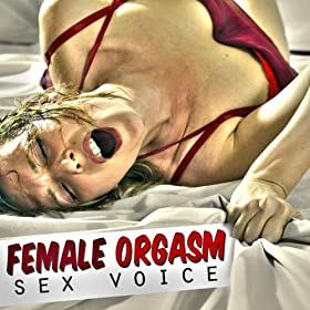 female orgasm sounds Even though the media is overloaded with information and erotic pictures, both  man and woman's sexuality is suppressed worldwide, particularly however a .