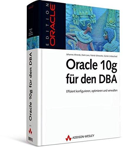 Oracle 10g für den DBA: Effizient konfigurieren, optimieren und verwalten (Edition Oracle) Gebundenes Buch – 1. November 2005 Johannes Ahrends Dierk Lenz Patrick Schwanke Günther Unbescheid