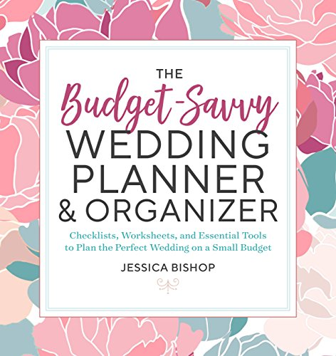 The Budget-Savvy Wedding Planner & Organizer: Checklists, Worksheets, and Essential Tools to Plan the Perfect Wedding on a Small Budget Paperback – February 6, 2018