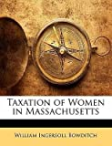img - for [(Taxation of Women in Massachusetts )] [Author: William Ingersoll Bowditch] [Jan-2010] book / textbook / text book