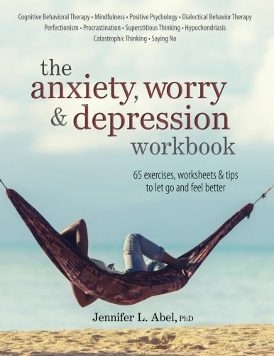 The Anxiety, Worry & Depression Workbook: 65 Exercises, Worksheets & Tips to Improve Mood and Feel Better (The Best Way To Overcome Depression)