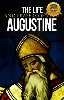 The Life and Prayers of Saint Augustine by [North, Wyatt, St. Augustine]