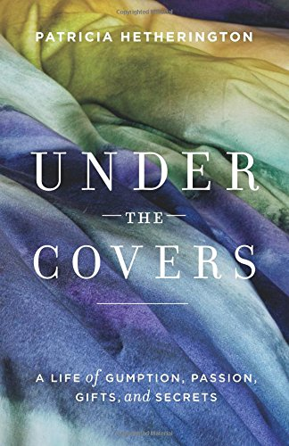Read Online Under the Covers: A Life of Gumption, Passion, Gifts, and Secrets pdf