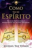img - for Como Ver No Espirito: Um Guia Pratico Para O Engajamento Do Mundo Espiritual (Portuguese Edition) book / textbook / text book