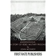 Andersonville, A Story of Rebel Military Prisons