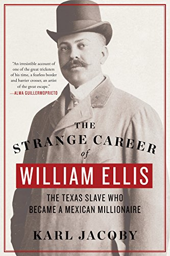 The Strange Career of William Ellis: The Texas Slave Who Became a Mexican Millionaire (The Civil War Strange & Fascinating Facts)