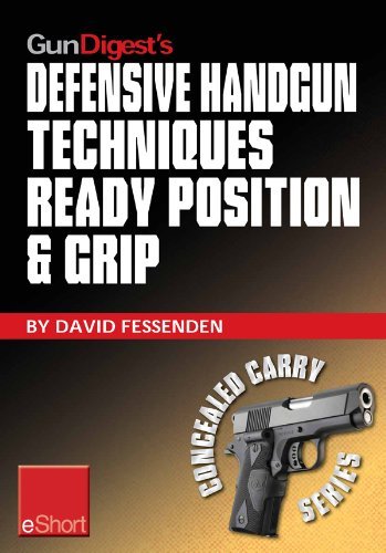 Gun Digest's Defensive Handgun Techniques Ready Position & Grip eShort: Learn the ready position, weaver grip, stance grip, forward grip, and various other ... of your handgun. (Concealed Carry eShorts)