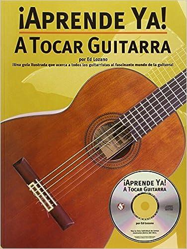 Aprende Ya! - A Tocar Guitarra by Ed Lozano 2004-11-01: Amazon.es ...