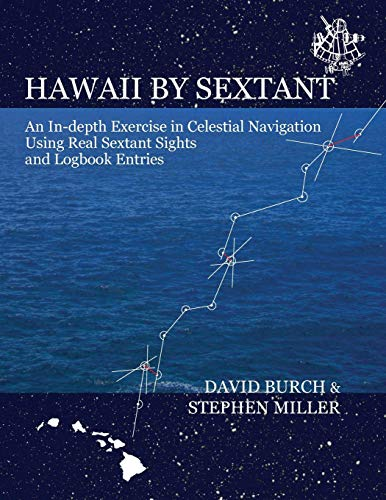 Hawaii by Sextant: An In-Depth Exercise in Celestial Navigation Using Real Sextant Sights and Logbook Entries (Navigation Basic Air)