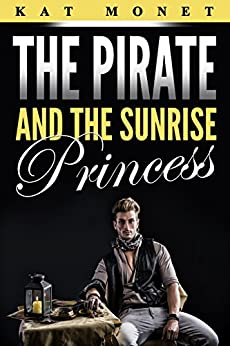 The Pirate and the Sunrise Princess by [Monet, Kat]