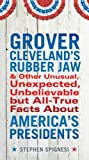 Grover Cleveland's Rubber Jaw and Other Unusual, Unexpected, Unbelievable but All-True Facts about America's Presidents, Stephen J. Spignesi, 0399537430
