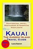 Kauai (The Garden Island of Hawaii) Travel Guide - Sightseeing, Hotel, Restaurant & Shopping Highlights (Illustrated)