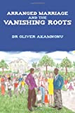 Arranged Marriage and the Vanishing Roots, Oliver Akamnonu, 1452038066