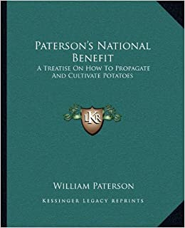 Book Paterson's National Benefit: A Treatise On How To Propagate And Cultivate Potatoes