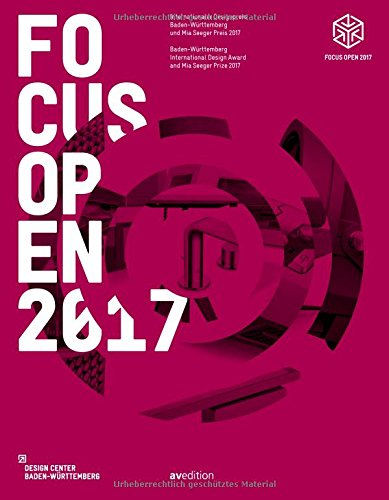 Focus Open 2017: Baden-Württemberg International Design Award and Mia Seeger Prize 2017 (English and German Edition)