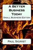 A Better Business Today, Paul Sigrist, 149595949X