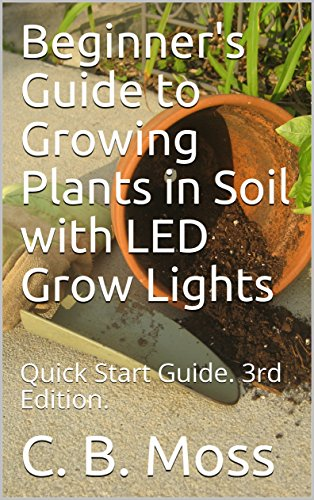 beginners-guide-to-growing-plants-in-soil-with-led-grow-lights-quick-start-guide-3rd-edition