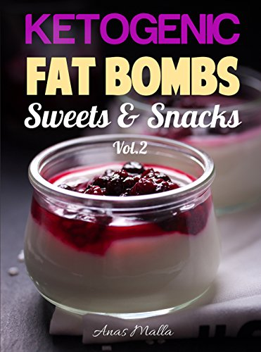 Fat Bombs Recipes: 45 Fat Bombs Recipes for Ketogenic Diet, Sweet & Savory Snacks, Step by Step Low-Carbs & Gluten-Free Cookbook: Tasteful Fat Bombs & ... Snacks, Sweets, Healthy Recipes Book 2)
