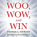 Woo, Wow, and Win: Service Design, Strategy, and the Art of Customer Delight Audiobook by Thomas A. Stewart, Patricia O'Connell Narrated by Mike Chamberlain